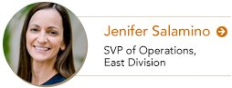 Jenifer Salamino Senior Vice President of Operations, East Division