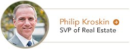 Philip Kroskin Senior Vice President of Real Estate